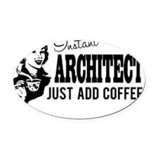 Instant Architect Just Add Coffee Oval Car Magnet