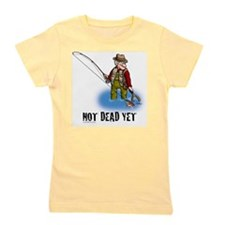 NOT DEAD YET fly fishing Girl's Tee