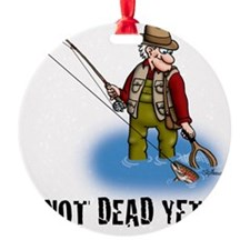 NOT DEAD YET fly fishing Ornament