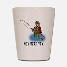 NOT DEAD YET fly fishing Shot Glass