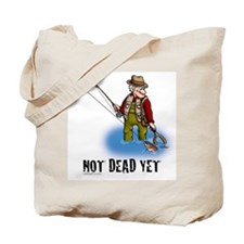 NOT DEAD YET fly fishing Tote Bag