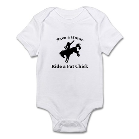 """Save a Horse, Ride a Fat Chick"" Infant Bodysuit"