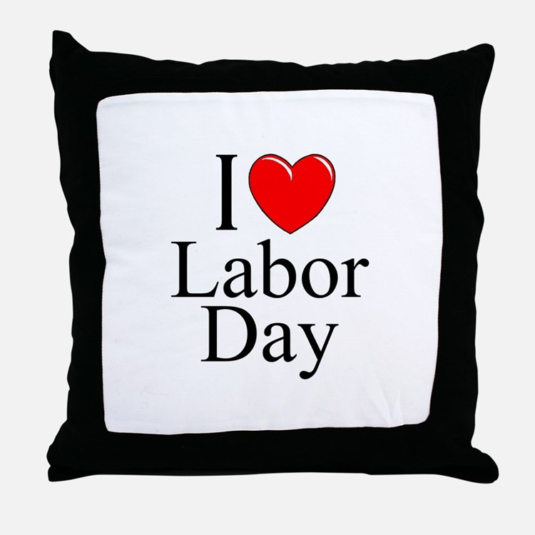 """""""I Love (Heart) Labor Day"""" Throw Pillow"""