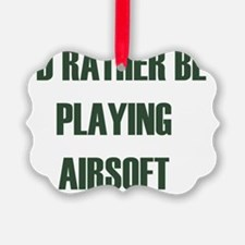 Id rather be - playing airsoft Ornament