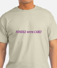 Fondle With Care T-Shirt