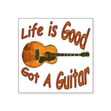 "Life Is Good Got A Guitar Square Sticker 3"" x 3"""