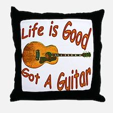 Life Is Good Got A Guitar Throw Pillow