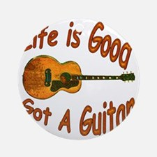 Life Is Good Got A Guitar Round Ornament