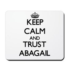 Keep Calm and trust Abagail Mousepad