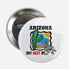 Arizona -Dry Heat My Ass Button