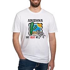 Arizona -Dry Heat My Ass Shirt