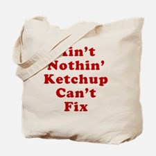 Aint Nothin Ketchup Cant Fix Tote Bag