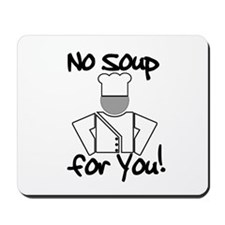 No Soup for You! Mousepad