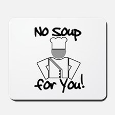 No Soup for You! Mousepad
