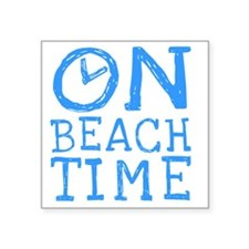 "On Beach Time Square Sticker 3"" x 3"""