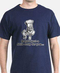 A Little Soup for You... T-Shirt
