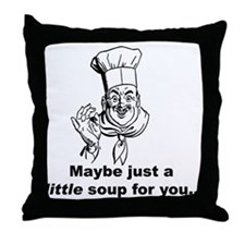 A Little Soup for You... Throw Pillow