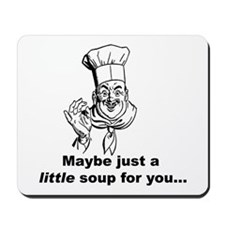 A Little Soup for You... Mousepad