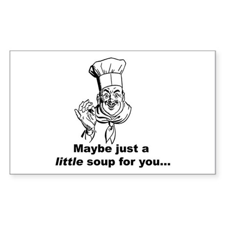 A Little Soup for You... Rectangle Sticker