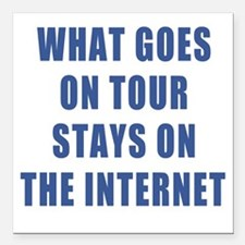 """What Goes On Tour Stays  Square Car Magnet 3"""" x 3"""""""