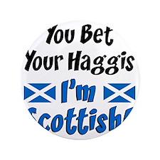 """Bet Haggis Im Scottish 3.5"""" Button"""