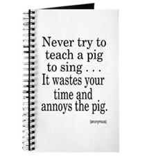 Never Try to Teach A Pig . . . Journal