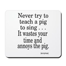Never Try to Teach A Pig . . . Mousepad