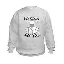 No Soup for You! Sweatshirt