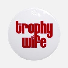 Trophy Wife Ornament (Round)
