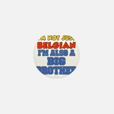 Not Just Belgian Big Brother Mini Button