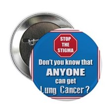"STOP the Stigma! Anyone can get Lung  2.25"" Button"