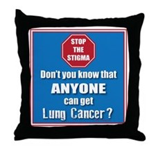 STOP the Stigma! Anyone can get Lung  Throw Pillow