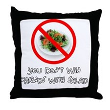 You Dont Win Friends with Salad Throw Pillow