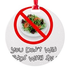 You Dont Win Friends with Salad Ornament