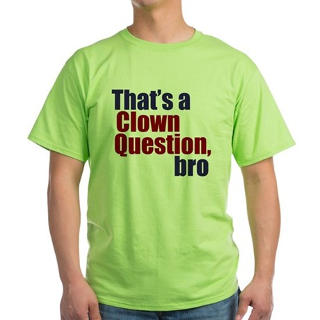 Clown Question, Bro Green T-Shirt