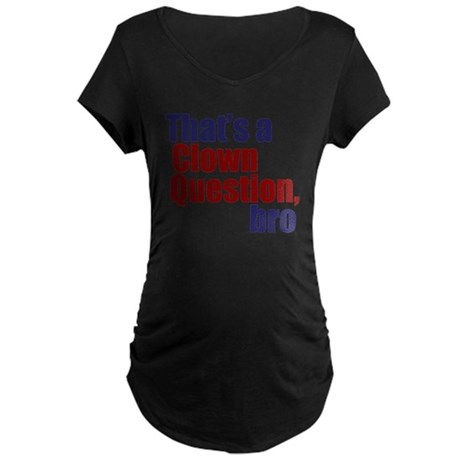 Clown Question, Bro Maternity Dark T-Shirt