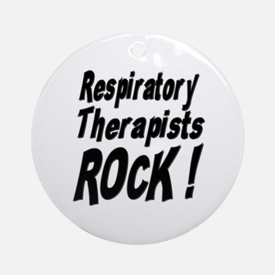 Respiratory Therapists Rock ! Ornament (Round)