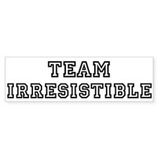 Team IRRESISTIBLE Bumper Bumper Sticker