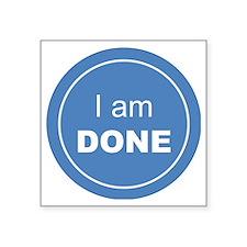 """I am Done Square Sticker 3"""" x 3"""""""