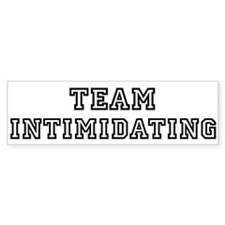 Team INTIMIDATING Bumper Bumper Bumper Sticker
