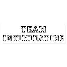 Team INTIMIDATING Bumper Bumper Sticker