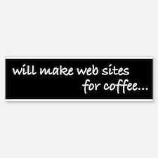 will make web sites for coffe Bumper Bumper Bumper Sticker