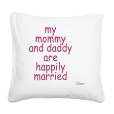 my mommy and daddy are happil Square Canvas Pillow