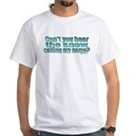 Can't You Hear The Snow? White T-Shirt