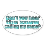 Can't You Hear The Snow? Oval Sticker
