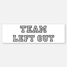 Team LEFT OUT Bumper Bumper Bumper Sticker