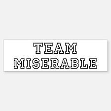 Team MISERABLE Bumper Bumper Bumper Sticker