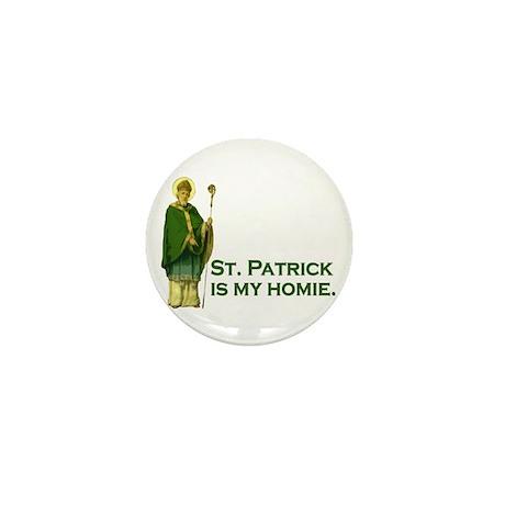 St Patrick is my homie Mini Button