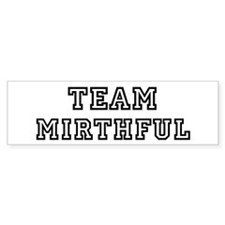 Team MIRTHFUL Bumper Bumper Sticker