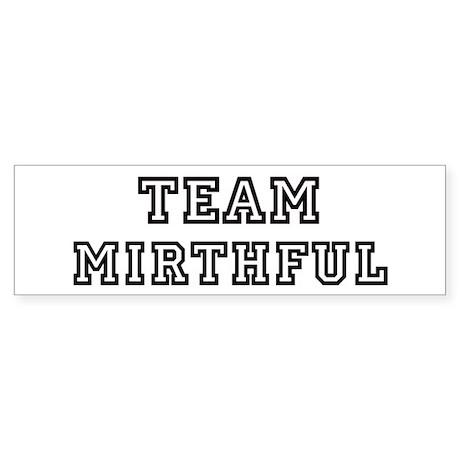 Team MIRTHFUL Bumper Sticker